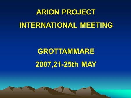ARION PROJECT INTERNATIONAL MEETING GROTTAMMARE 2007,21-25th MAY.