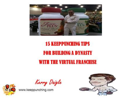 Www.keeppunching.com 15 KEEPPUNCHING TIPS FOR BUILDING A DYNASTY WITH THE VIRTUAL FRANCHISE Kerry Daigle.