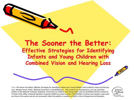 The Sooner the Better: Effective Strategies for Identifying Infants and Young Children with Combined Vision and Hearing Loss From: The Sooner the Better: