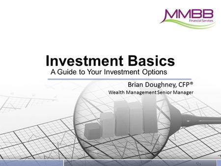 Investment Basics A Guide to Your Investment Options Brian Doughney, CFP® Wealth Management Senior Manager.