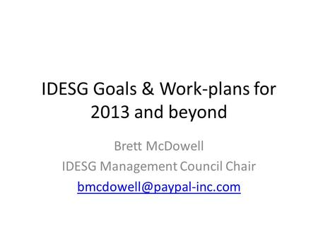 IDESG Goals & Work-plans for 2013 and beyond Brett McDowell IDESG Management Council Chair