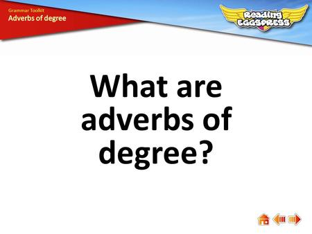 What are adverbs of degree?