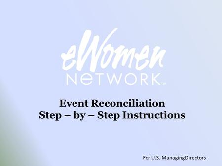 Event Reconciliation Step – by – Step Instructions For U.S. Managing Directors.