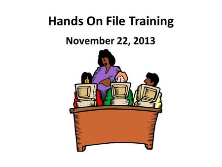 Hands On File Training November 22, 2013. January Regents Files Due NO LATER than December Feel Free to send the files sooner if ready!!! Robert E. Lupinskie.