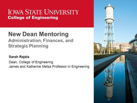 New Dean Mentoring Administration, Finances, and Strategic Planning Sarah Rajala Dean, College of Engineering James and Katherine Melsa Professor in Engineering.