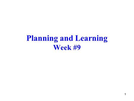 11 Planning and Learning Week #9. 22 Introduction... 1 Two types of methods in RL ◦Planning methods: Those that require an environment model  Dynamic.