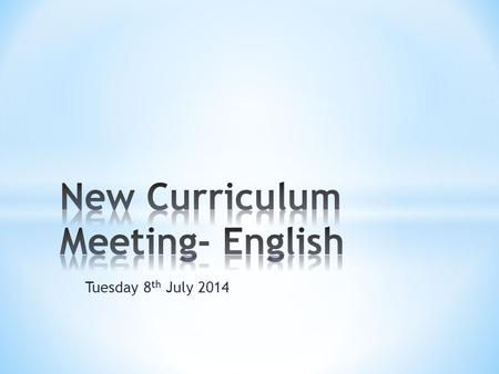 Tuesday 8 th July 2014. * New objectives sorted into Year 1, Year 2, Year 3/4 and Year 5/6. * Many of the new objectives are not new but have been moved.