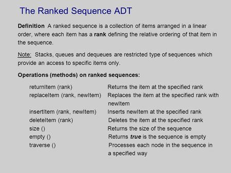 The Ranked Sequence ADT Definition A ranked sequence is a collection of items arranged in a linear order, where each item has a rank defining the relative.