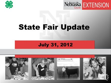 July 31, 2012 State Fair Update Just four weeks!!! More improvements to the grounds and facilities Air conditioned comfort Internet access.
