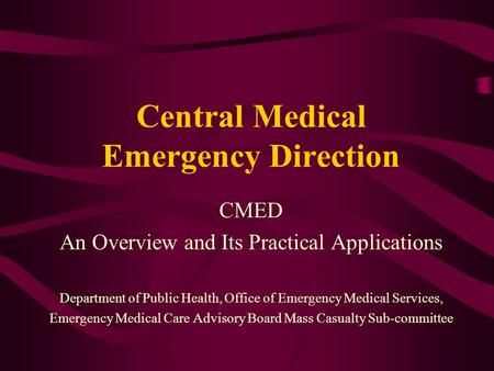 Central Medical Emergency Direction CMED An Overview and Its Practical Applications Department of Public Health, Office of Emergency Medical Services,
