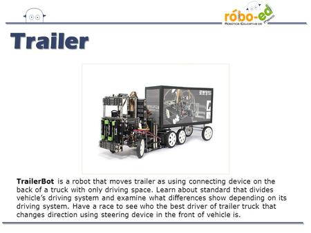 TrailerBot is a robot that moves trailer as using connecting device on the back of a truck with only driving space. Learn about standard that divides vehicle's.