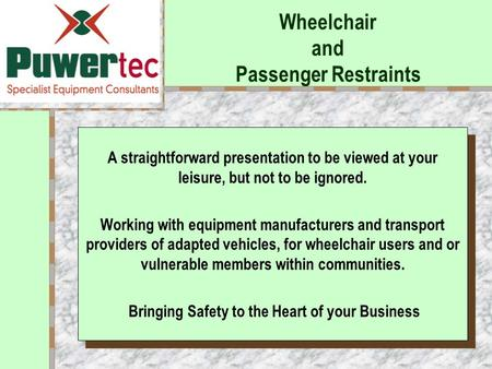 Wheelchair and Passenger Restraints Your Logo Here A straightforward presentation to be viewed at your leisure, but not to be ignored. Working with equipment.