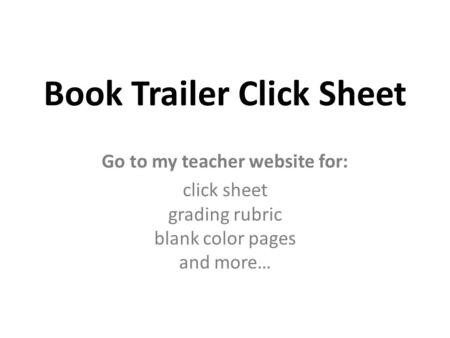 Book Trailer Click Sheet Go to my teacher website for: click sheet grading rubric blank color pages and more…