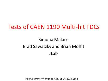 Tests of CAEN 1190 Multi-hit TDCs Simona Malace Brad Sawatzky and Brian Moffit JLab Hall C Summer Workshop Aug. 15-16 2013, JLab.