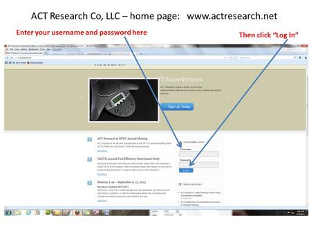 "ACT Research Co, LLC – home page: www.actresearch.net Enter your username and password here Then click ""Log In"""