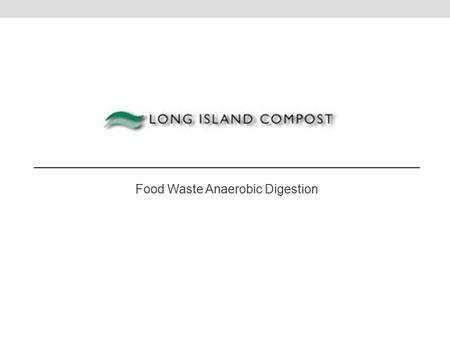 Food Waste Anaerobic Digestion. Long Island Compost Overview 30-years as leader in the management of organic materials on Long Island Currently operate.