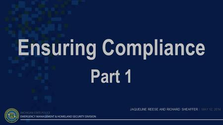 Ensuring Compliance Part 1 JAQUELINE REESE AND RICHARD SHEAFFER | MAY 12, 2014.