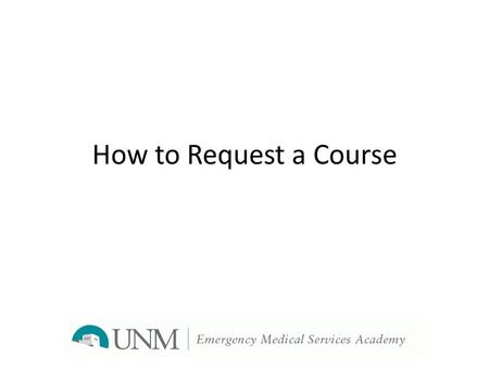 How to Request a Course. When to start??? Employees who've not worked for UNM in the last year may need to reapply or provide updated paperwork. If the.