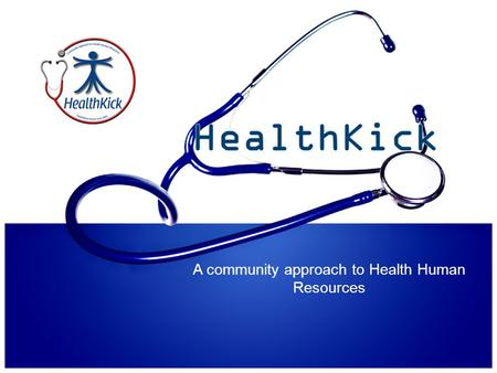 A community approach to Health Human Resources. The need for the right human resources at the right time to provide the right services.