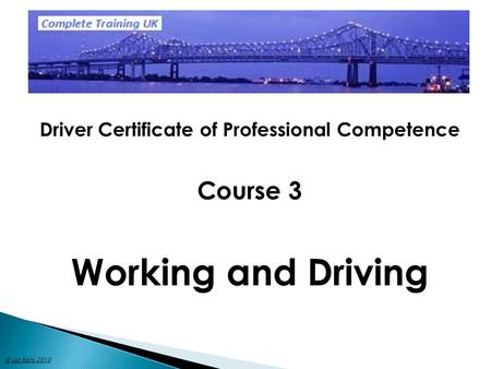 Driver Certificate of Professional Competence Course 3 Working and Driving © Les Kelly 2010.