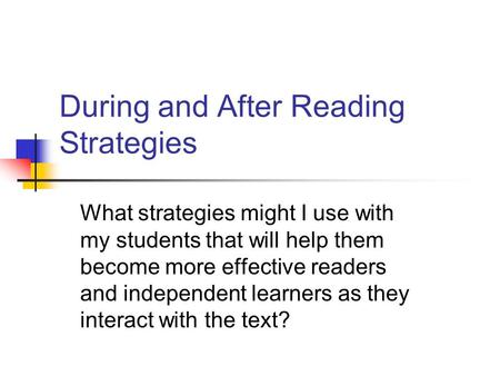 During and After Reading Strategies