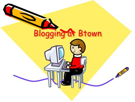 Blogging at Btown. How might I use a blog? As a Do-Now starter activity To build a vocabulary or other collaborative list To cross class and/or grade.