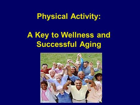 Physical Activity: A Key to Wellness and Successful Aging.