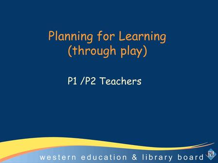 Planning for Learning (through play)