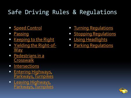 Safe Driving Rules & Regulations  Speed Control Speed Control  Passing Passing  Keeping to the Right Keeping to the Right  Yielding the Right-of- Way.