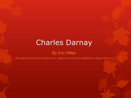 Charles Darnay By Eric Miller (All page references for quotes are in regard to the version published by Signet Classics)