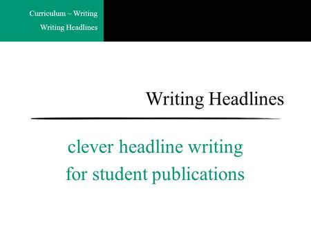 Curriculum ~ Writing Writing Headlines clever headline writing for student publications.