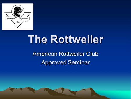 The Rottweiler American Rottweiler Club Approved Seminar.