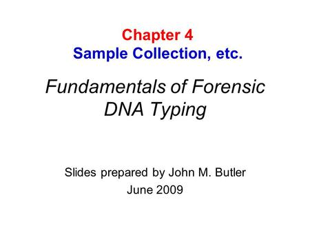Fundamentals of Forensic DNA Typing Slides prepared by John M. Butler June 2009 Chapter 4 Sample Collection, etc.