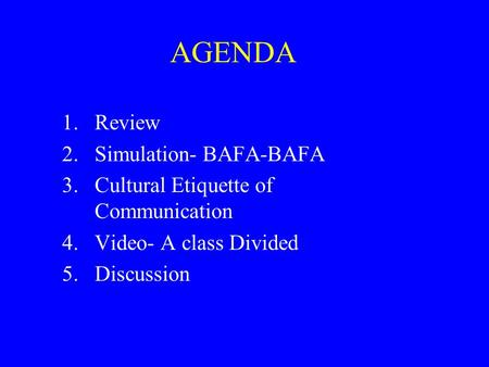 AGENDA 1.Review 2.Simulation- BAFA-BAFA 3.Cultural <strong>Etiquette</strong> of Communication 4.Video- A class Divided 5.Discussion.