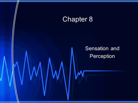 Chapter 8 Sensation and Perception. Section 1: Sensation Sensation and perception are needed to gather and interpret information in our surroundings.