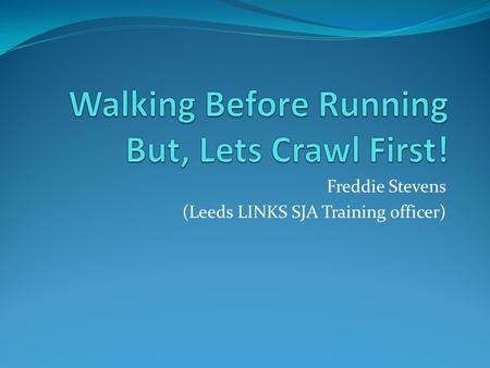 Freddie Stevens (Leeds LINKS SJA Training officer)