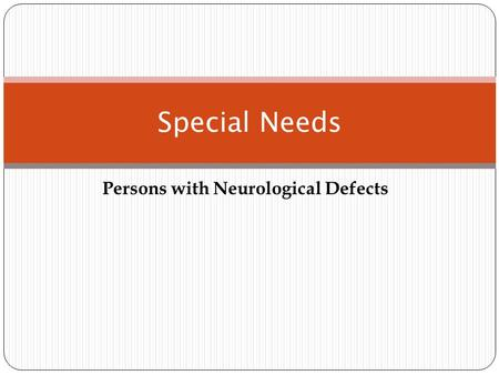 Persons with Neurological Defects Special Needs. Bells Palsy Facial nerve paralysis Damage to the facial nerve may cause imbalance of the face at rest.