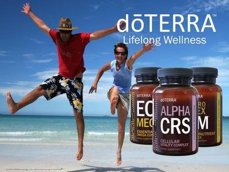 Lifelong Wellness © 2008 dōTERRA Holdings, LLC, Unauthorized duplication prohibited.