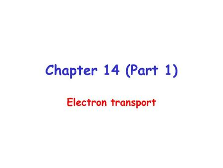 Chapter 14 (Part 1) Electron transport. Chemiosmotic Theory Electron Transport: Electrons carried by reduced coenzymes are passed through a chain of.