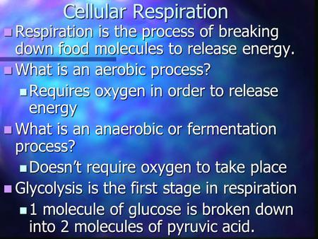 Cellular Respiration Respiration is the process of breaking down food molecules to release energy. Respiration is the process of breaking down food molecules.