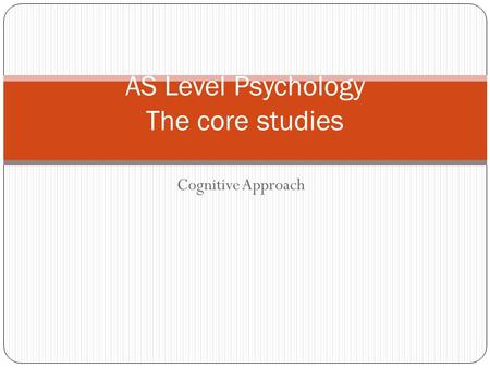 Cognitive Approach AS Level Psychology The core studies.