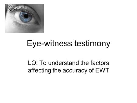 eyewitness testimony as a source of Therefore, eye witness testimony is vital source of evidence in a court of law this is an issue has an inaccurate eyewitness testimony can lead to the eyewitness testimony could be improved by the use of cue-dependency a cue is something that is present during the learning the learning phase (the.