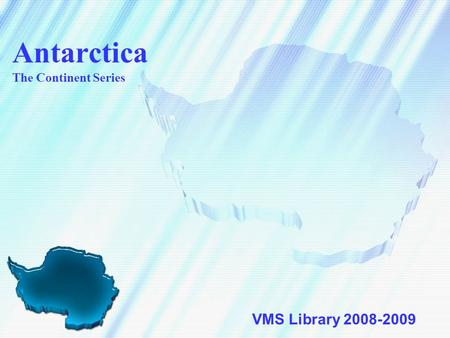 Antarctica The Continent Series VMS Library 2008-2009.