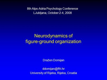 Neurodynamics of figure-ground organization Dražen Domijan University of Rijeka, Rijeka, Croatia 8th Alps-Adria Psychology Conference.