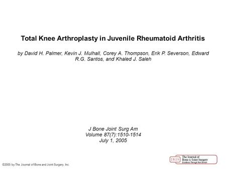Total Knee Arthroplasty in <strong>Juvenile</strong> <strong>Rheumatoid</strong> <strong>Arthritis</strong> by David H. Palmer, Kevin J. Mulhall, Corey A. Thompson, Erik P. Severson, Edward R.G. Santos,
