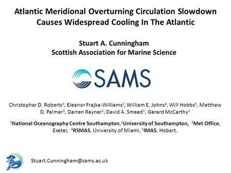 Atlantic Meridional Overturning Circulation Slowdown Causes Widespread Cooling In The Atlantic Stuart A. Cunningham Scottish Association for Marine Science.