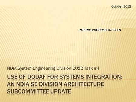 NDIA System Engineering Division 2012 Task #4 October 2012 1 INTERIM PROGRESS REPORT.