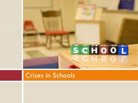 Crises in Schools.  Increase knowledge of planning and preparing for school crises  Increase ability of schools to create and implement crisis plans.