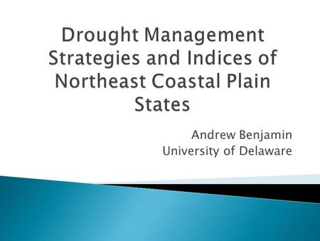 Andrew Benjamin University of Delaware.  Goals: ◦ To investigate Drought Monitoring plans of states along the coastal plain. ◦ Review literature and.