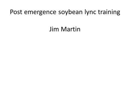 "Post emergence soybean lync training Jim Martin. Duration of Weed Competition Common Guidelines  Corn  Remove at 2-4"" weeds  Soybean  Remove at 6-8"""